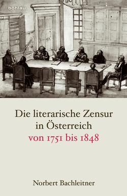 Die literarische Zensur in Österreich von 1751 bis 1848 von Bachleitner,  Norbert, Pisa,  Petr, Syrovy,  Daniel, Wögerbauer,  Michael