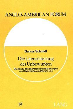 Die Literarisierung des Unbewussten von Schmidt,  Gunnar