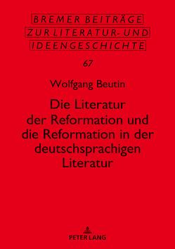 Die Literatur der Reformation und die Reformation in der deutschsprachigen Literatur von Beutin,  Wolfgang