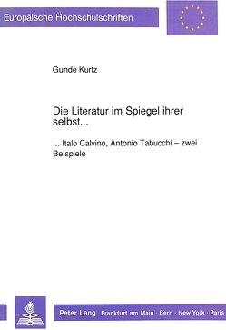 Die Literatur im Spiegel ihrer selbst… von Kurtz,  Gunde