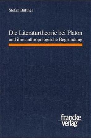 Die Literaturtheorie bei Platon und ihre anthropologische Begründung von Büttner,  Stefan