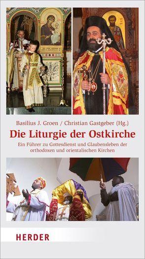 Die Liturgie der Ostkirche von Gastgeber,  Christian, Groen,  Basilius J.