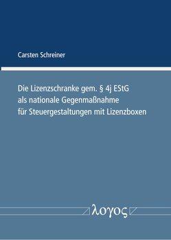 Die Lizenzschranke gem. § 4j EStG als nationale Gegenmaßnahme für Steuergestaltungen mit Lizenzboxen von Schreiner,  Carsten