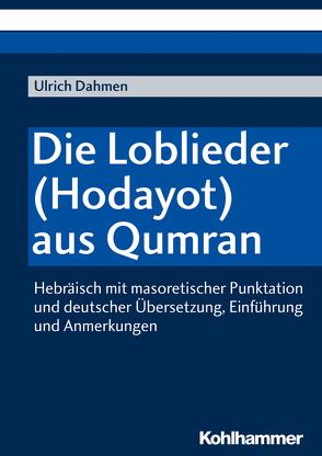 Die Loblieder (Hodayot) aus Qumran von Dahmen,  Ulrich