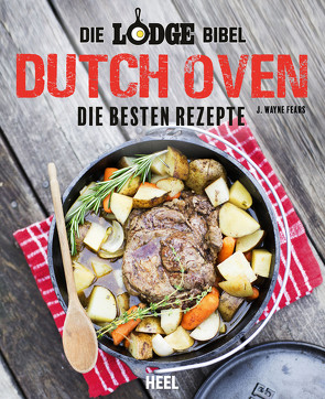 Die Lodge Bibel: Dutch Oven von Fears,  J. Wayne