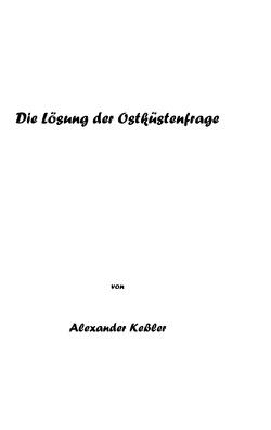 Die Lösung der Ostküstenfrage von Kessler,  Alexander