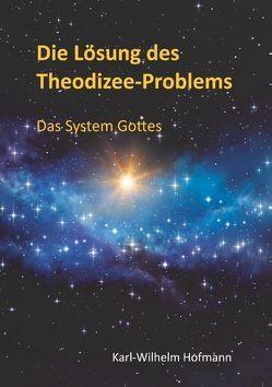 Die Lösung des Theodizee-Problems von Hofmann,  Karl-Wilhelm