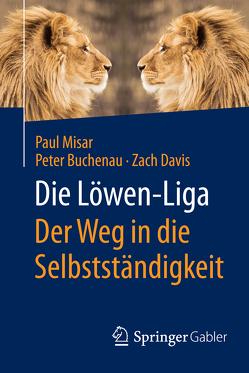 Die Löwen-Liga: Der Weg in die Selbstständigkeit von Buchenau,  Peter, Davis,  Zach, Misar,  Paul
