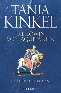 Die Löwin von Aquitanien von Kinkel,  Tanja