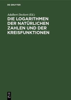 Die Logarithmen der natürlichen Zahlen und der Kreisfunktionen von Deckert,  Adalbert