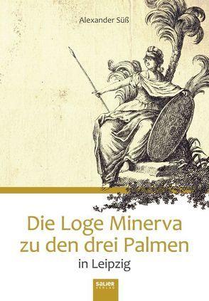 Die Loge Minerva zu den drei Palmen in Leipzig von Süß,  Alexander