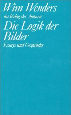 Die Logik der Bilder von Töteberg,  Michael, Wenders,  Wim