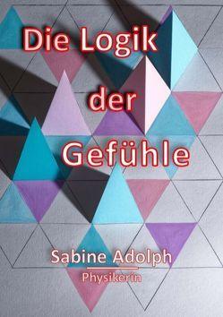 Die Logik der Gefühle von Adolph,  Sabine