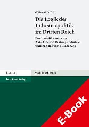 Die Logik der Industriepolitik im Dritten Reich von Scherner,  Jonas