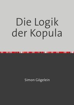 Die Logik der Kopula von Gögelein,  Simon