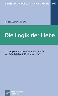 Die Logik der Liebe von Frey,  Jörg, Hartenstein,  Friedhelm, Janowski,  Bernd, Konradt,  Matthias, Schmidt,  Werner H., Zimmermann,  Ruben
