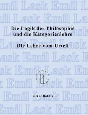 Die Logik der Philosophie und die Kategorienlehre /Die Lehre vom Urteil von Lask,  Emil