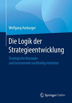 Die Logik der Strategieentwicklung von Harburger,  Wolfgang