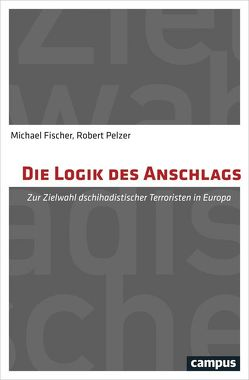Die Logik des Anschlags von Fischer,  Michael, Pelzer,  Robert