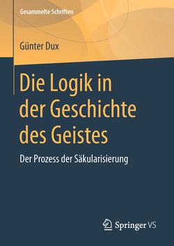 Die Logik in der Geschichte des Geistes von Dux,  Günter