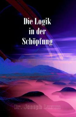 Die Logik in der Schöpfung von Friedrich,  Gerd, Luxum,  Joseph