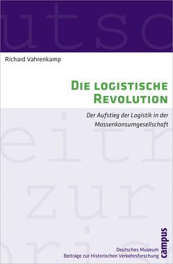 Die logistische Revolution von Vahrenkamp,  Richard