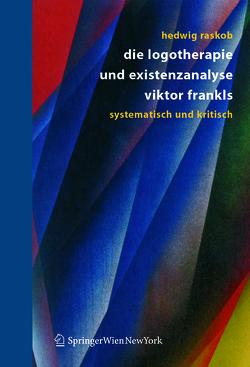 Die Logotherapie und Existenzanalyse Viktor Frankls von Raskob,  Hedwig