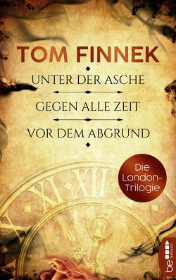 Die London-Trilogie: Unter der Asche / Gegen alle Zeit / Vor dem Abgrund von Finnek,  Tom