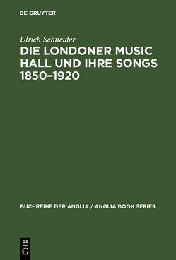 Die Londoner Music Hall und ihre Songs 1850–1920 von Schneider,  Ulrich