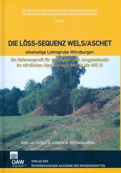 Die Löss-Sequenz Wels/Aschet (ehemalige Lehmgrube Würzburger) von Husen,  Dirk van, Rabeder,  Gernot, Reitner,  Jürgen M