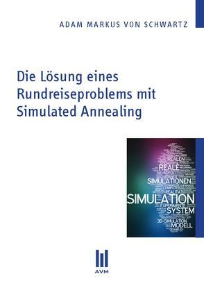 Die Lösung eines Rundreiseproblems mit Simulated Annealing von Schwartz,  Adam Markus von