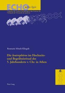Die «loutrophóros» im Hochzeits- und Begräbnisritual des 5. Jahrhunderts v. Chr. in Athen von Mösch-Klingele,  Rosemarie