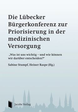 Die Lübecker Bürgerkonferenz zur Priorisierung in der medizinischen Versorgung von Raspe,  Heiner, Stumpf,  Sabine