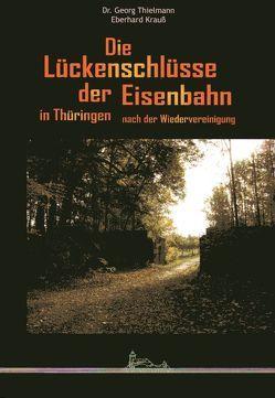 Die Lückenschlüsse der Eisenbahn in Thüringen nach der Wiedervereinigung von Krauss,  Eberhard, Thielmann,  Georg