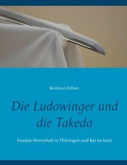 Die Ludowinger und die Takeda von Zöllner,  Reinhard