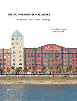 Die Ludwigshafener Walzmühle von Schuster,  Timo, Winkelmann,  Arne