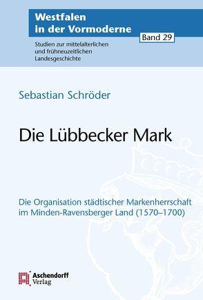 Die Lübbecker Mark in Minden-Ravensberg (1570-1700) von Schröder,  Sebastian
