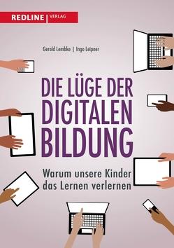 Die Lüge der digitalen Bildung von Leipner,  Ingo, Lembke,  Gerald
