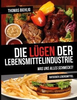 Die Lügen der Lebensmittelindustrie von Biehlig,  Thomas