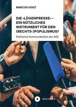 Die 'Lügenpresse' – Ein nützliches Instrument für den (Rechts-)Populismus? von Voigt,  Marcus