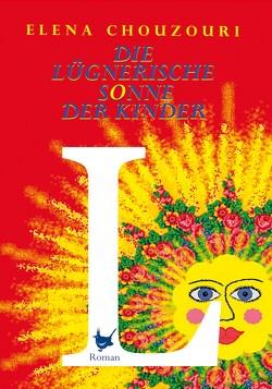 Die lügnerische Sonne der Kinder von Chouzouri,  Elena, Münch,  Brigitte