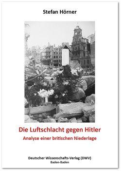 Die Luftschlacht gegen Hitler von Hörner,  Stefan