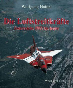 Die Luftstreitkräfte Österreichs 1955 bis heute von Hainzl,  Wolfgang