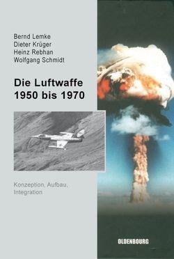 Die Luftwaffe 1950 bis 1970 von Klatte,  Peter, Kleppien,  Axel B., Krüger,  Dieter, Lemke,  Bernd, Pacholke,  Siegfried, Rebhan,  Heinz, Scheibe,  Klaus-Peter, Schmidt,  Wolfgang, Schwenke,  Winfried, von der Felsen,  Hillrich