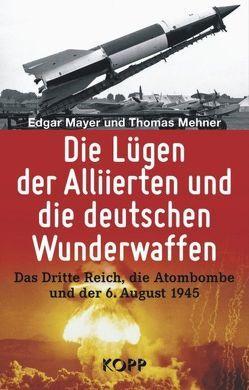 Die Lügen der Alliierten und die deutschen Wunderwaffen von Mayer,  Edgar, Mehner,  Thomas