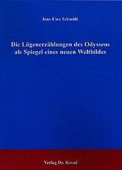 Die Lügenerzählungen des Odysseus als Spiegel eines neuen Weltbildes von Schmidt,  Jens U