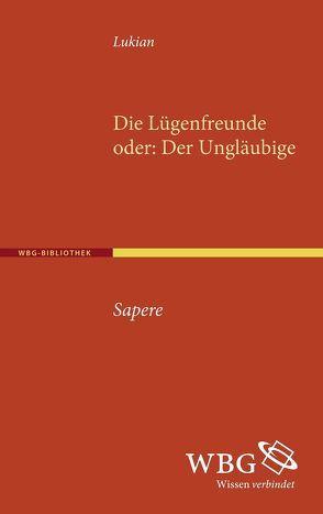 Die Lügenfreunde von Ebner,  Martin, Gzella,  Holger, Lukian, Nesselrath,  Heinz G, Ribbat,  Ernst
