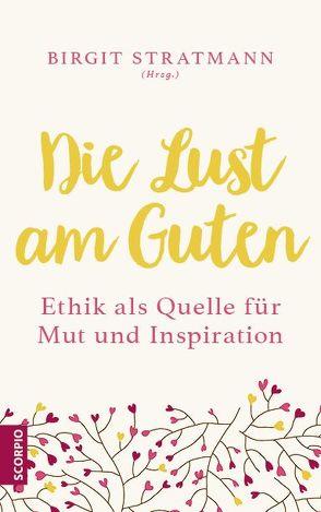 Die Lust am Guten von Stratmann,  Birgit