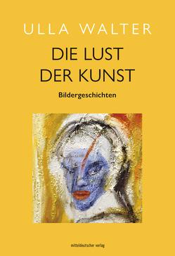 Die Lust der Kunst von Walter,  Ulla