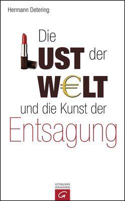 Die Lust der Welt und die Kunst der Entsagung von Detering,  Hermann